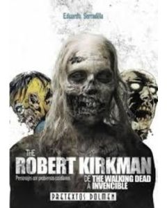 ROBERT KIRKMAN: DE THE WALKING DEAD A INVENCIBLE
