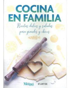 COCINA EN FAMILIA RECETAS DULCES Y SALADAS PARA GRANDES Y CHICOS