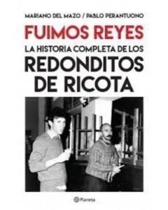 FUIMOS REYES LA HISTORIA COMPLETA DE LOS REDONDITOS DE RICOTA