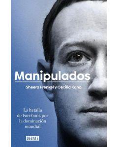 MANIPULADOS LA BATALLA DE FACEBOOK POR LA DOMINACION MUNDIAL